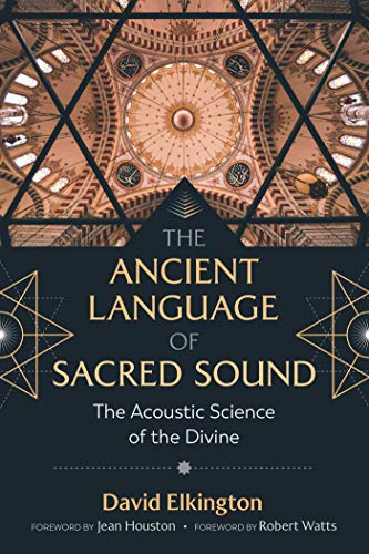 Compare Textbook Prices for The Ancient Language of Sacred Sound: The Acoustic Science of the Divine 2nd Edition, Revised and Expanded Edition of In the Name of the Gods Edition ISBN 9781644111659 by Elkington, David,Houston Ph.D., Jean,Watts, Robert