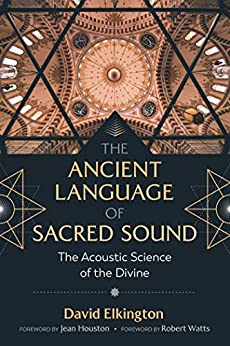 The Ancient Language of Sacred Sound: The Acoustic Science of the Divine by [David Elkington, Jean Houston, Robert Watts]