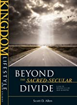 Beyond the Sacred-Secular Divide: A Call to Wholistic Life and Ministry (Kingdom Lifestyle Bible Studies)