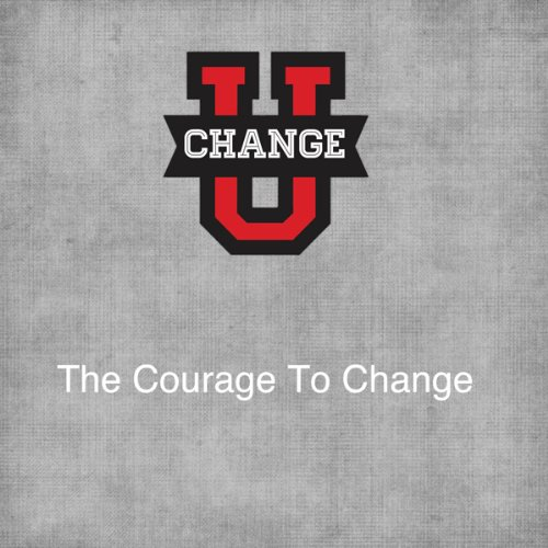 Change U: The Courage to Change audiobook cover art