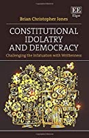 Constitutional Idolatry and Democracy: Challenging the Infatuation With Writtenness