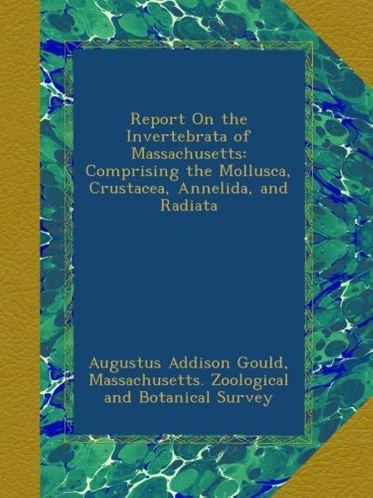 Report On the Invertebrata of Massachusetts: Comprising the Mollusca, Crustacea, Annelida, and Radiata