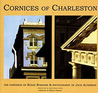 Cornices of Charleston: The Paintings of Susan Romaine & Photography of Jack Alterman