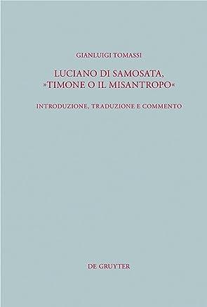 Luciano di Samosata, Timone o il misantropo: Introduzione, traduzione e commento (Beiträge zur Altertumskunde Vol. 290)