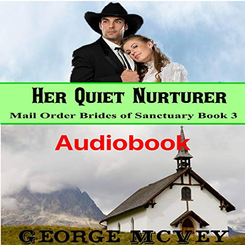 Her Quiet Nurturer     Mail Order Brides of Sanctuary, Book 3              Written by:                                                                                                                                 George H. McVey                               Narrated by:                                                                                                                                 Jeana Rich                      Length: 3 hrs and 53 mins     Not rated yet     Overall 0.0