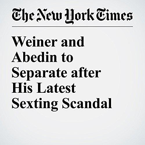 Weiner and Abedin to Separate after His Latest Sexting Scandal cover art