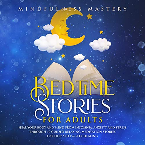 Bedtime Stories for Adults: Heal Your Body and Mind from Insomnia, Anxiety and Stress Through 10 Guided Relaxing Meditation Stories for Deep Sleep & Self-Healing cover art
