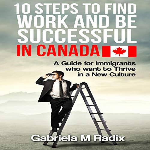 10 Steps to Find Work and Be Successful in Canada  By  cover art