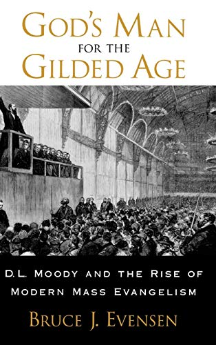 God's Man for the Gilded Age: D.L. Moody and the Rise of Modern Mass Evangelism