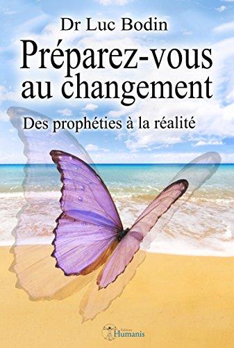 Préparez-vous au changement: Des prophéties à la réalité (French Edition)