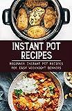 Instant Pot Recipes: Beginner Instant Pot Recipes For Easy Weeknight Dinners: Vegan Instant Pot Recipes (English Edition)
