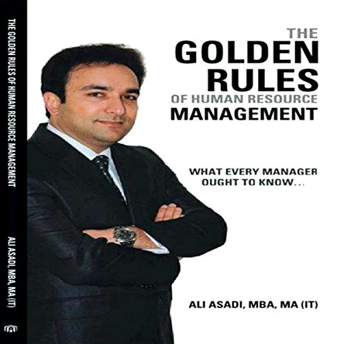 The Golden Rules of Human Resource Management     What Every Manager Ought to Know               By:                                                                                                                                 Ali Asadi                               Narrated by:                                                                                                                                 John L. Saunders                      Length: 2 hrs and 27 mins     10 ratings     Overall 3.2
