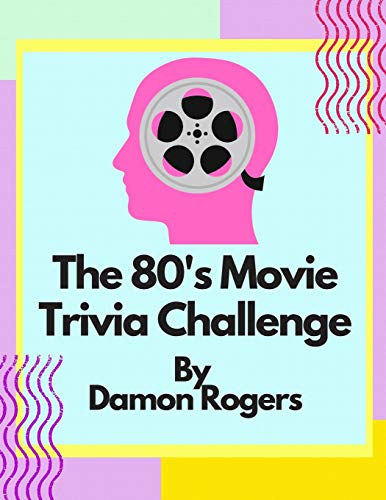 The 80's Movie Trivia Challenge: Over 800 Questions for 80's Nostalgia Fans and Trivia Players by Damon Rogers (Kindle or paperback). Inc. John Hughes, Top Gun and much more.