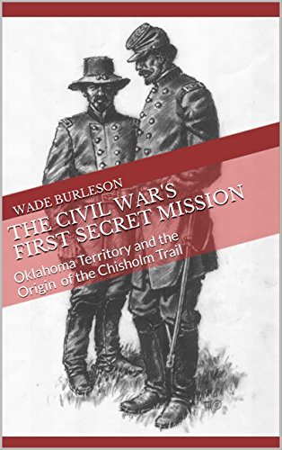 The Civil War's First Secret Mission: Oklahoma Territory and the Origin of the Chisholm Trail (English Edition)