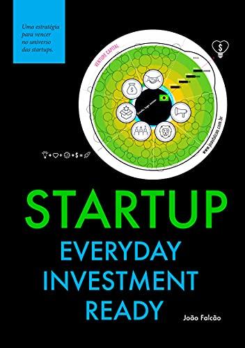 Startup Everyday Investment Ready: O que você precisa saber para vencer no universo das startups no Brasil
