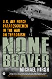 None Braver: U.S. Air Force Pararescuemen in the War on Terrorism