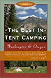 The Best in Tent Camping: Washington & Oregon, 3rd: A Guide to Campers Who Hate RVs, Concrete Slabs, and Loud Portable Stereos