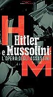 Hitler E Mussolini - L'Opera Degli Assassini [Italian Edition]
