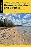 Hiking Coastal Trails of Delaware, Maryland and Virginia: Waterfront Hikes from the Delmarva Peninsula to Virginia s Tidewater Region