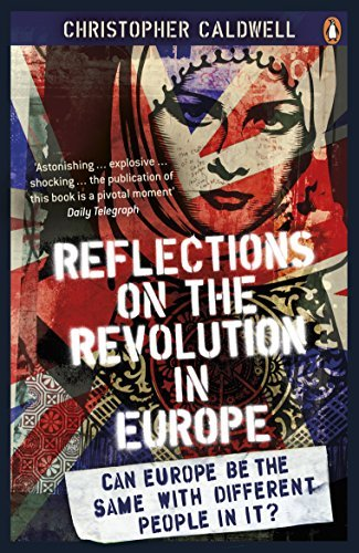 Reflections On The Revolution In Europe Immigration Islam And The West By Christopher Caldwell 2010 04 29