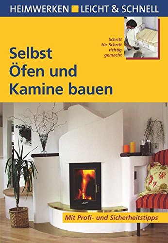Selbst Öfen und Kamine bauen: Mit Profi- & Sicherheitstipps (Heimwerken leicht & schnell)