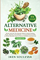 Alternative Medicine (2 Books in 1): Herbal Antivirals The Ultimate Guide to Herbal Healing, Magic, Medicine, and Antibiotics + A Comprehensive Guide to Herbal Remedies Used as Natural Antibiotics and Antivirals (New Version)