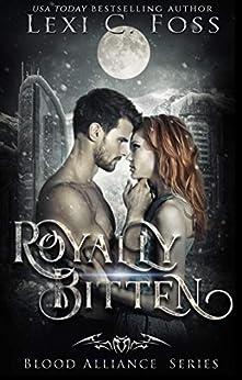 Royally Bitten (Blood Alliance Series Book 2) by [Lexi C. Foss]