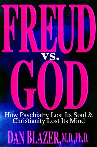 Freud Vs. God: How Psychiatry Lost Its Soul and Christianity Lost Its Mind