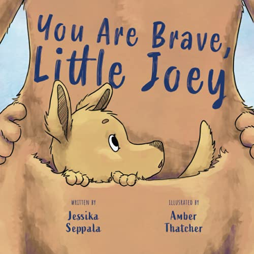 You are Brave, Little Joey