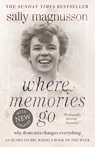 Where Memories Go: Why dementia changes everything - Now with a new chapter (English Edition)