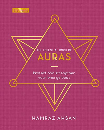 The Essential Book of Auras: Protect and Strengthen Your Energy Body (Elements, 8)