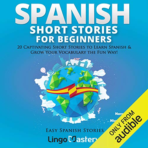 Spanish Short Stories for Beginners: 20 Captivating Short Stories to Learn Spanish & Grow Your Vocabulary the Fun Way! cover art