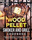 Wood Pellet Smoker and Grill Cookbook: Complete Smoker Cookbook for Smoking and Grilling, Ultimate BBQ Book with Tasty Recipes for Your Wood Pellet Grill: Book 3