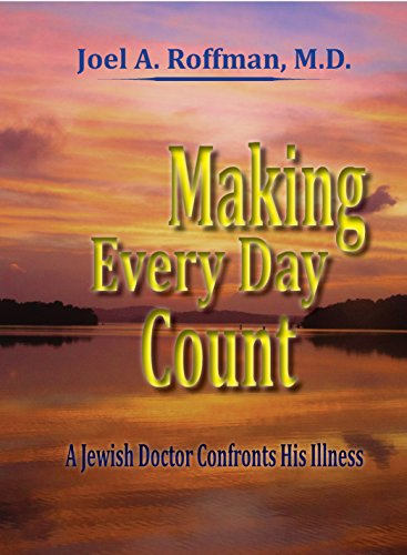 Making Every Day Count: A Jewish Doctor Confronts His Illness (English Edition)