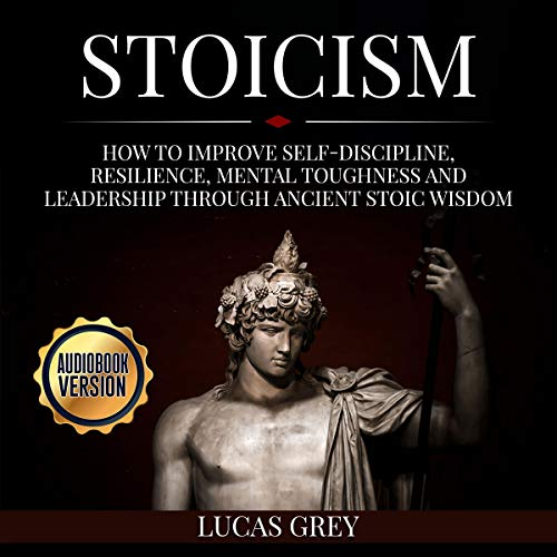 Stoicism: How to Improve Self-Discipline, Resilience, Mental Toughness and Leadership Through Ancient Stoic Wisdom Titelbild