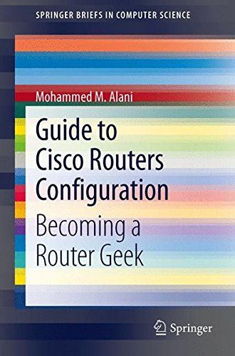 Guide to Cisco Routers Configuration: Becoming a Router Geek