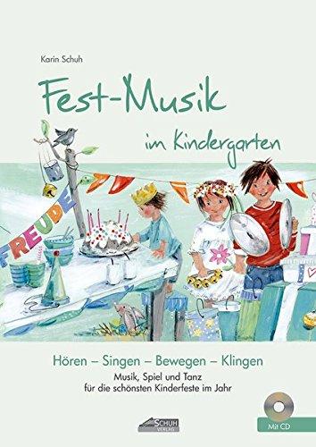 Festmusik im Kindergarten (inkl. CD): Musik, Spiel und Tanz für die schönsten Kinderfeste Im Jahr (Hören - Singen - Bewegen - Klingen)