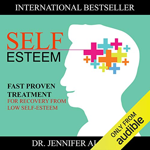 Self-Esteem: Fast Proven Treatment for Recovery from Low Self-Esteem cover art