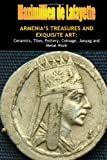 Armenia's Treasures and Exquisite Art:: Ceramics, Tiles, Pottery, Coinage, Janyag and Metal Work