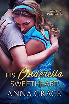 His Cinderella Sweetheart: A Contemporary Romance by [Anna Grace]