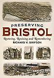 Preserving Bristol: Restoring, Reviving and Remembering (America Through Time)
