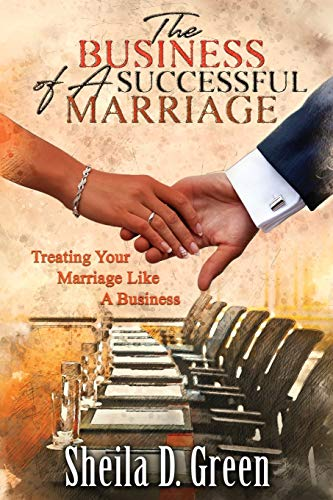 The Business of a Successful Marriage: Treating Your Marriage Like a Business