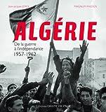 Algérie - De la guerre à l'indépendance 1957-1962