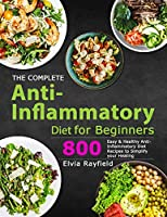The Complete Anti-Inflammatory Diet for Beginners: 800 Easy & Healthy Anti-Inflammatory Diet Recipes to Simplify Your Healing