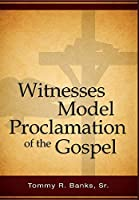 Witnesses Model Proclamation of the Gospel