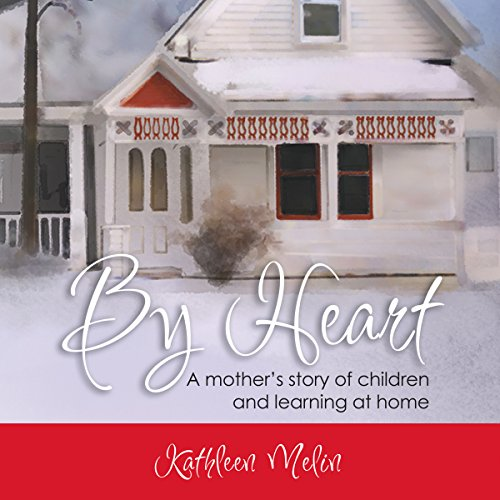 By Heart: A Mother's Story of Children and Learning at Home audiobook cover art