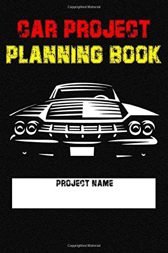 Car Project Planning Book:Plan Your Next Car Project/Write budget/price comparison/ideas/sketch/descriptions: Plan Your Next Car Project/Design Your Car Project