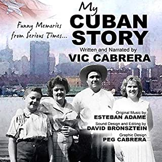 My Cuban Story     Funny Memories from Serious Times...              By:                                                                                                                                 Vic Cabrera                               Narrated by:                                                                                                                                 Vic Cabrera                      Length: 1 hr and 52 mins     Not rated yet     Overall 0.0