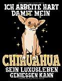 Ich Arbeite Hart Damit Mein Chihuahua Sein Luxusleben Geniessen Kann: Lustiger Chihuahua Hunde Kalender 2020 Mit Jahresplaner, Tagesplaner, ... Lustigen Rätseln und Platz Für Eigene Notizen