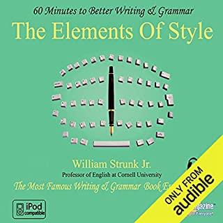 The Elements of Style: 60 Minutes to Better Writing & Grammar                   By:                                                                                                                                 Professor William Strunk Jr.                               Narrated by:                                                                                                                                 uncredited                      Length: 1 hr and 13 mins     256 ratings     Overall 3.5